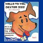 Hello to You Dexter Doo He's a Rescue Dog 9781449070823 by Michelle Cady