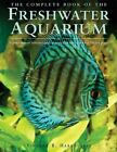 The Complete Book of the Freshwater Aquarium : A Comprehensive Reference Guide to More Than 600 Freshwater Fish and Plants by Vincent Hargreaves (2007, Hardcover)