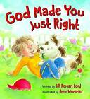 God Made You Just Right by Jill Roman Lord (Board book, 2016)