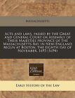 Acts and Laws, Passed by the Great and General Court or Assembly of Their Majesties Province of the Massachusetts-Bay, in New-England Begun at Boston, the Eighth Day of November, 1693 (1694) by Massachusetts (Paperback / softback, 2011)