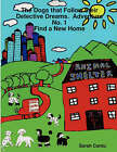 The Dogs That Follow Their Detective Dreams. Adventure No. 1: Find a New Home by Sarah Cantu (Paperback, 2008)