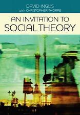 An Invitation to Social Theory by David Inglis and John Bone (2012, Hardcover)