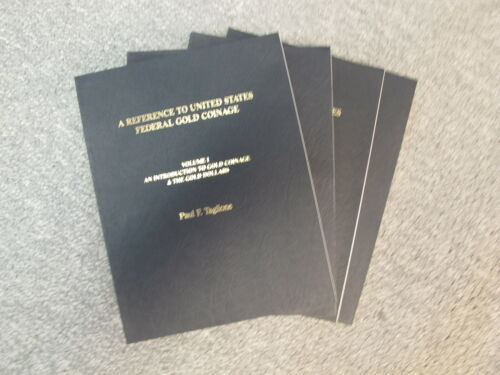 Paul Taglione A Reference to U.S Federal Gold Coinage 4 Volume Set
