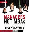 Managers Not MBAs: A Hard Look at the Soft Practice of Managing and Management Development by Henry Mintzberg (CD-Audio, 2012)