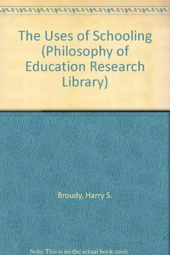Uses of Schooling  Philosophy of Education Research Library