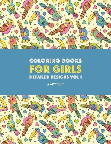 Coloring Books For Girls : Advanced Coloring Pages For Older Girls And  Teenagers; Zendoodle Flowers, Birds, Butterflies, Hearts, Swirls And  Mandalas: Detailed Designs Vol 1 By Art Therapy Coloring (2017, Trade  Paperback)