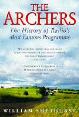 "The ""Archers"" : "" The History Of Radio's Most Famous Programme "" :, Smethurst, W"