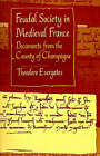 Feudal Society in Medieval France: Documents from the County of Champagne by University of Pennsylvania Press (Paperback, 1993)