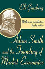Adam Smith and the Founding of Market Economics by Eli Ginzberg (Paperback, 2002)