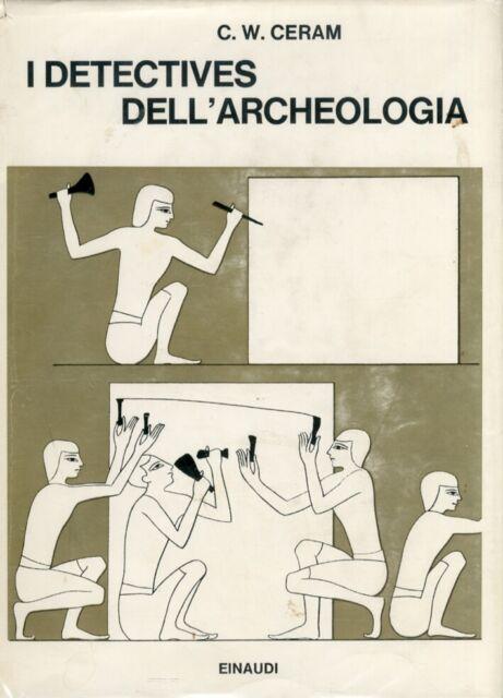 I detectives dell'archeologia. Le grandi scoperte archeologiche nel racconto dei