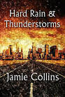 Hard Rain & Thunderstorms  : Selected Poems by Jamie Collins (Paperback / softback, 2010)