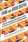 Think and Grow Digital: What the Net Generation Needs to Know to Survive and Thrive in Any Organization by Joris Merks-Benjaminsen (Paperback, 2015)