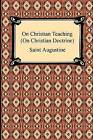 On Christian Teaching (on Christian Doctrine) by Saint Augustine (Paperback / softback, 2009)