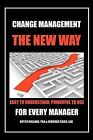 Change Management: The New Way: Easy to Understand; Powerful to Use by Phd Dutch Holland, Edd Deborah Salvo (Paperback / softback, 2012)