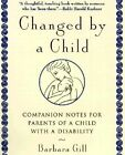 Changed by a Child by Barbara Gill (Paperback, 1998)