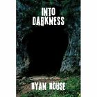 Into Darkness by Ryan Rouse (Paperback / softback, 2008)