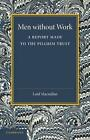 Men without Work: A Report Made to the Pilgrim Trust by Cambridge University Press (Paperback, 2013)