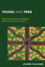 Young and Free: [Post]Colonial Ontologies of Childhood, Memory and History in Australia by Joanne Faulkner (Paperback, 2016)