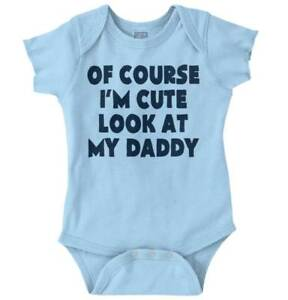 Of Course Im Cute Look At Dad Fathers Day Newborn Romper Bodysuit For Babies Luxuriant In Design
