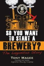 So You Want to Start a Brewery? : The Lagunitas Story by Tony Magee (2014, Paperback)