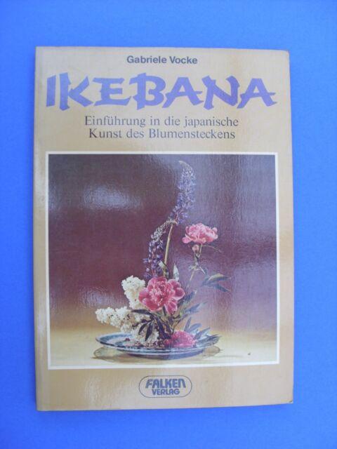 Gabriele Vocke: IKEBANA. Einführung in die japanische Kunst des Blumensteckens.