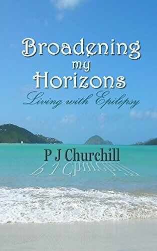 Broadening my Horizons  Living With Epilepsy,P J Churchill, Telsie Boese, P .