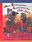 Miss Bindergarten Celebrates the 100th Day of Kindergarten by Joseph Slate (Hardback, 2002)