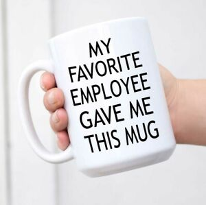 Boss Coffee Mugs Funny Boss Gifts My Favorite Employee Gave Me This Mug