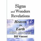 Signs and Wonders Revelations: Heaven on Earth by Bill Vincent (Paperback / softback, 2014)