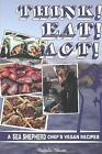 Think! Eat! Act!: A Sea Shepherd Chef's Vegan Cookbook by Raffaella Tolicetti (Paperback, 2014)