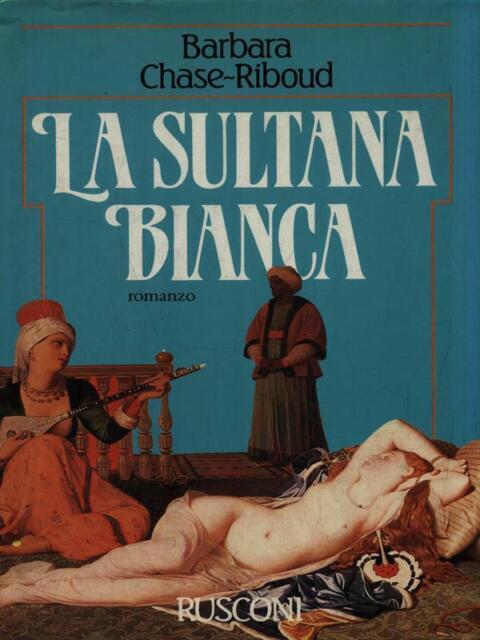 LA SULTANA BIANCA  CHASE-RIBOUD BARBARA RUSCONI LIBRI 1987