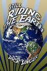 Still Riding the Earth by Jack Singer (Paperback / softback, 2011)