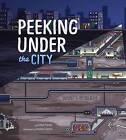 Peeking Under the City by Esther Porter (Hardback, 2016)