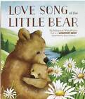 Love Song of the Little Bear by Margaret Wise Brown (Hardback, 2016)