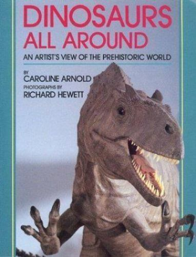Dinosaurs All Around : An Artist's View of the Prehistoric World