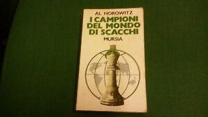 I campioni del mondo di scacchi, Al Horowitz, 1°Ed. Mursia 1979.  6gn21
