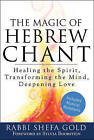 The Magic of Hebrew Chants: Healing the Spirit, Transforming the Mind, Deepening Love by Rabbi Shefa Gold (Paperback, 2013)