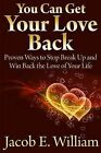 You Can Get Your Love Back: Proven Ways to Stop Break Up and Win Back the Love of Your Life by Jacob E. William (Paperback, 2013)