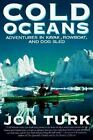 Cold Oceans : Adventures in Kayak, Rowboat, and Dogsled by Jon Turk (1999, Paperback)