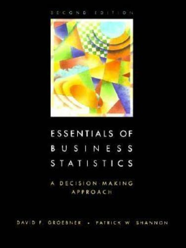 Essentials of Business Statistics by David F. Groebner; Patrick W. Shannon