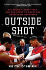 Outside Shot: Big Dreams, Hard Times, and One County's Quest for Basketball Greatness by Keith O'Brien (Paperback / softback, 2014)
