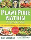 The PlantPure Nation Cookbook : The Official Companion Cookbook to the Breakthrough Film... with over 150 Plant-Based Recipes by Kim Campbell (2015, Paperback)