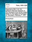 Argument of Mr. C.H. Hill, Assistant Attorney General, in the Supreme Court of the United States in the Case of Farrington vs. Saunders. February 7, 1871 by Anonymous (Paperback / softback, 2012)