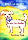 So ein Hundeleben von Ilona Lauschke (2011, Kunststoffeinband)