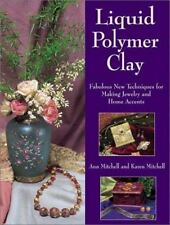Liquid Polymer Clay : Fabulous New Techniques for Making Jewelry and Home Acc...