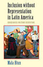 Inclusion without Representation in Latin America: Gender Quotas and Ethnic Reservations by Mala Htun (Paperback, 2016)