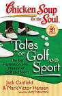 Chicken Soup for the Soul: Tales of Golf and Sport: The Joy, Frustration, and Humor of Golf and Sport by Mark Victor Hansen, Amy Newmark, Jack Canfield (Paperback / softback, 2013)