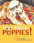 Too Many Puppies! by J D Thomas (Paperback / softback, 2015)
