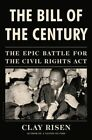 The Bill of the Century: The Epic Battle for the Civil Rights Act by Clay Risen (Hardback, 2014)