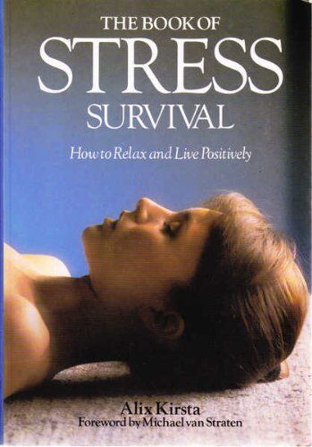 Book of Stress Survival: How to Relax and Live Positively By Alix Kirsta
